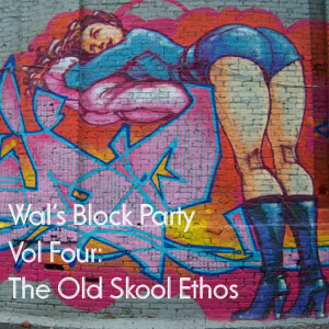 Wals Block Party Vol4:  Old Skool Ethos