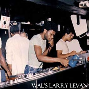 Wal's Larry Levan Tribute Mix-FREE Download!