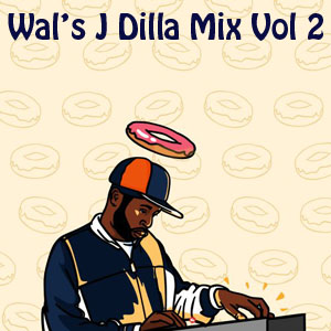 Wal's J Dilla Vol 2 Mix-FREE Download!