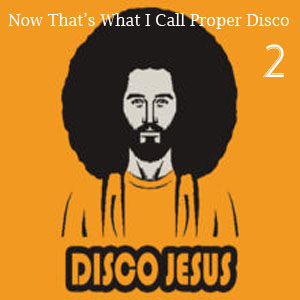 Now That's What I Call Proper Disco Vol Two - FREE Download!!!