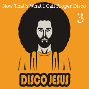 Now That's What I Call Proper Disco Vol 3 - FREE Download!!
