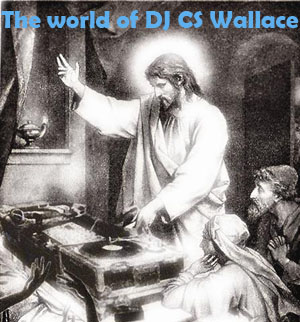 The World of DJ CS Wallace