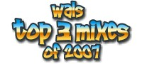 Wals top 3 mixes of 2007!!!